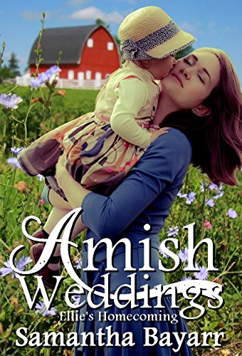 Amish Weddings: Amish Romance: Ellie's Homecoming (Amish Wedding Romance Book 1) by [Bayarr, Samantha]