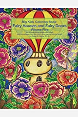 Big Kids Coloring Book Fairy Houses and Fairy Doors Volume Five: 50+ line-art and grayscale illustrations to color on single-sided pages plus bonus ... coloring books (Big Kids Coloring Books) Paperback