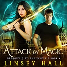 Attack by Magic: Dragon's Gift: The Valkyrie, Book 4 Audiobook by Linsey Hall Narrated by Laurel Schroeder