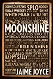 Moonshine: A Cultural History of America's Infamous Liquor