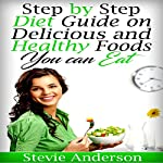 Diabetes: Step by Step Diet Guide on Delicious and Healthy Foods You Can Eat | Stevie Anderson