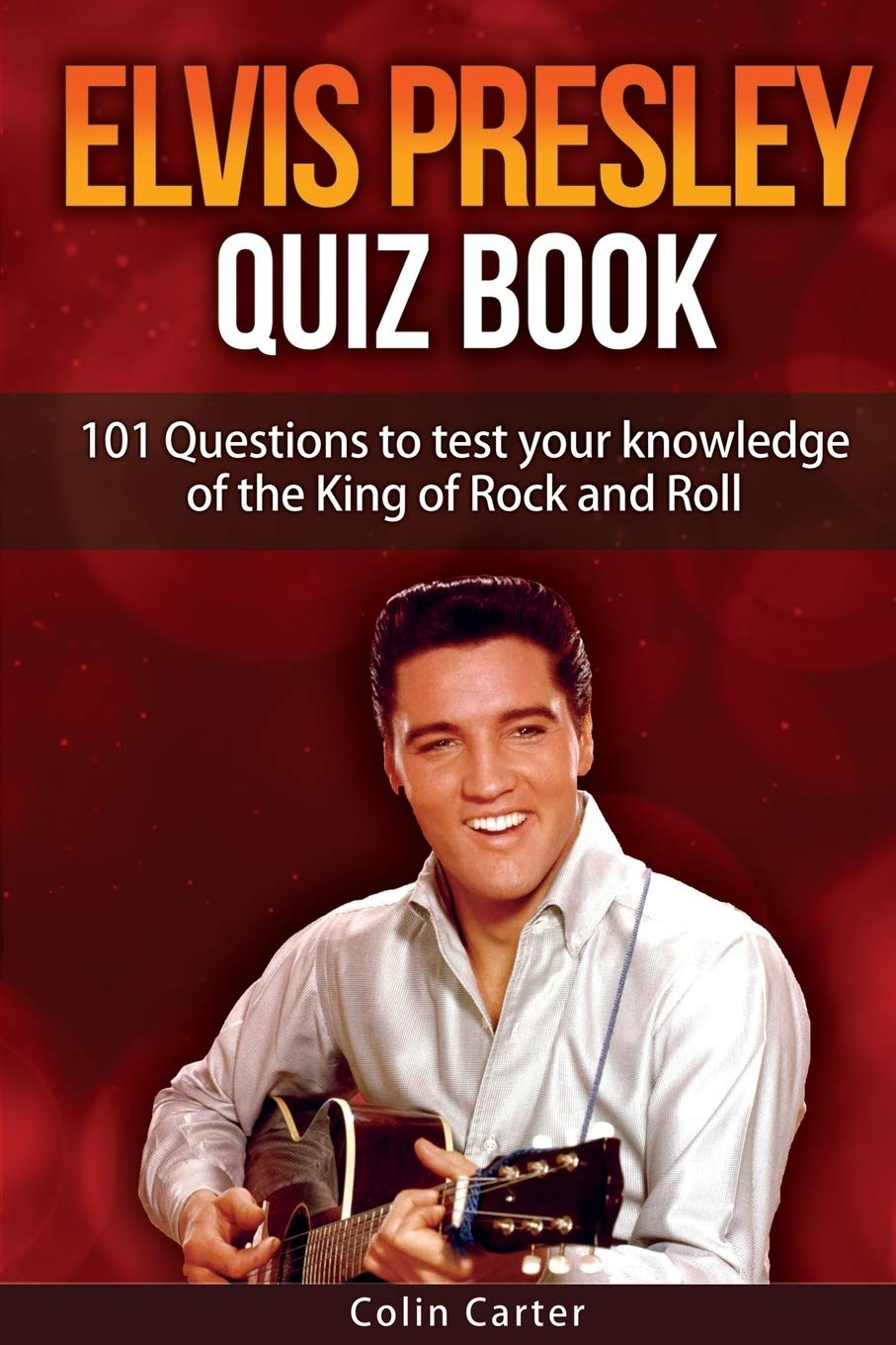 Elvis Presley Quiz Book: 101 Questions To Test Your Knowledge ...
