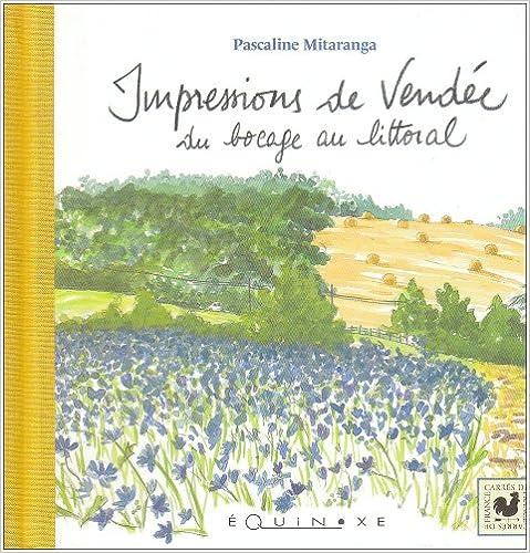 Lire en ligne Impressions de Vendée : Du bocage au littoral pdf, epub ebook