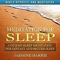 Meditation for Sleep: A Guided Sleep Meditation for Instant and Better Sleep via Beach Hypnosis and Meditation Speech by Jasmine Harris Narrated by Allison Mason