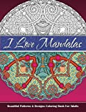 99 names of love - I Love Mandalas Beautiful Patterns & Designs Coloring Book For Adults (Sacred Mandala Designs and Patterns Coloring Books for Adults) (Volume 99)