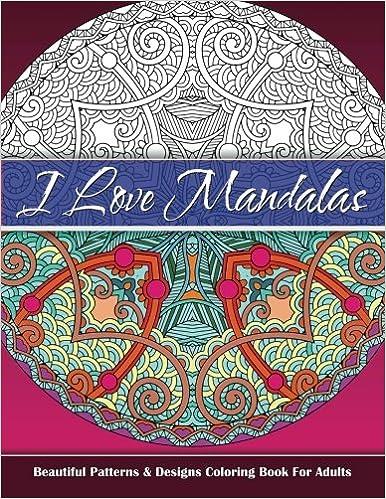 Amazon I Love Mandalas Beautiful Patterns Designs Coloring Book For Adults Sacred Mandala And Books Volume