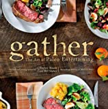 Gather, the Art of Paleo Entertaining by Bill Staley, Hayley Mason