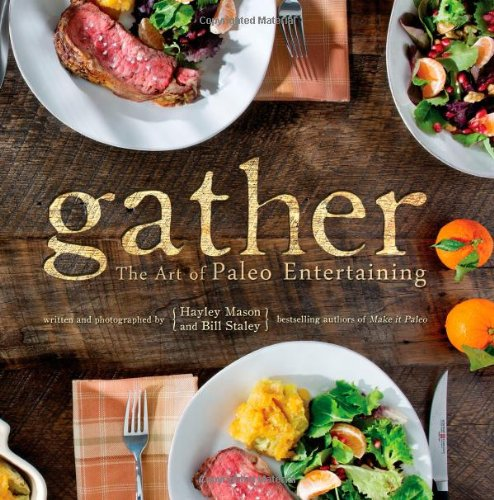 Gather, the Art of Paleo Entertaining by Bill Staley, Hayley Mason