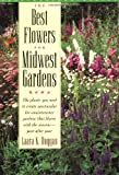 The Best Flowers for Midwest Gardens, Laara K. Duggan, 1556522630