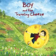 Boy and the Traveling Cheese (Adventure Books For Kids, Children's Adventure Books, Books On Sharing For Kids)