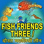 Fish Friends Three - Dosth Machliyan Theen | Sheila Gandhi