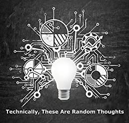 Technically, These Are Random Thoughts: A month of responses to single-word prompts, collected from AdatoSystems.com by [Adato, Leon]