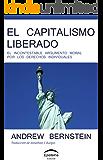 El capitalismo liberado: El incontestable argumento moral por los derechos individuales (Spanish Edition)
