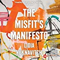 The Misfit's Manifesto Audiobook by Lidia Yuknavitch Narrated by Lidia Yuknavitch, Melanie Alldritt, Jason Arias, Sean Davis, Zach Ellis, Melissa Febos