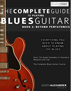 The Complete Guide to Playing Blues Guitar: Book Three - Beyond Pentatonics: Volume 3