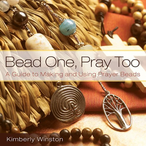 Bead One, Pray Too: A Guide to Making and Using Prayer Beads by Winston, Kimberly