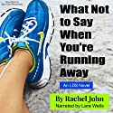 What Not to Say When You're Running Away Audiobook by Rachel John Narrated by Lara Wells