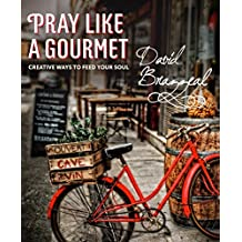 Pray Like a Gourmet: Creative Ways to Feed Your Soul (English Edition)