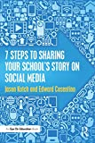 7 Steps to Sharing Your School's Story on Social Media (Eye on Education)