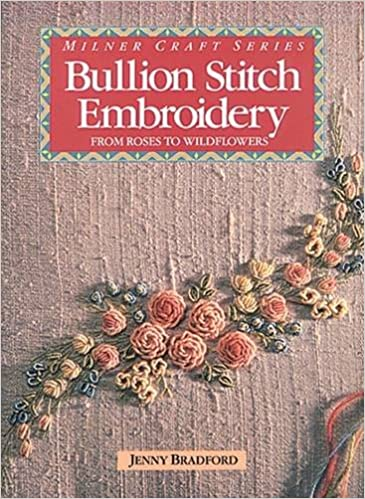 Bullion Stitch Embroidery From Roses To Wildflowers Milner Craft