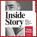 Inside Story: Politics, Intrigue and Treachery from Thatcher to Brexit Audiobook by Philip Webster Narrated by Philip Webster