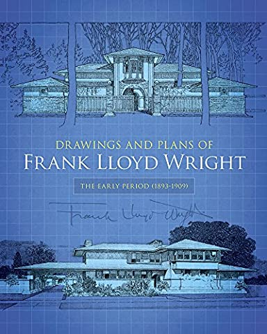 Drawings and Plans of Frank Lloyd Wright: The Early Period (1893-1909) (Dover Architecture) (The Prairie Traveler)