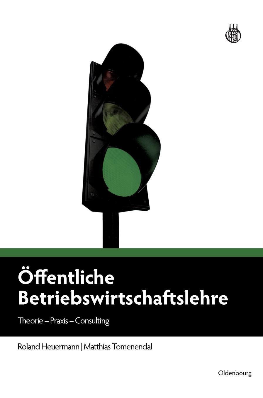 Öffentliche Betriebswirtschaftslehre: Theorie - Praxis - Consulting