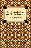 On Christian Teaching (On Christian Doctrine)