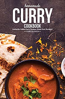 Homemade Curry Cookbook: Authentic Indian Curry Recipes Made from Scratch! by [Rock, Gordon]