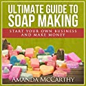 Ultimate Guide to Soap Making Audiobook by Amanda McCarthy Narrated by Rebecca Roberts
