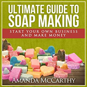 Ultimate Guide to Soap Making Audiobook