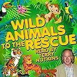 Wild Animals to the Rescue | Robert Howes,Lene Lovitch,Les Chappell,Rachel Aston,Mark Robson