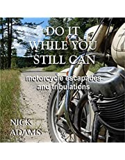 Do It While You Still Can: Motorcycle Escapades and Tribulations