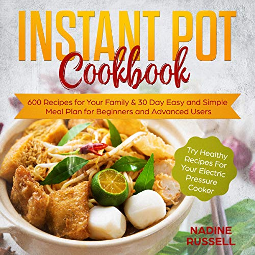 Instant Pot Cookbook: Try Healthy Recipes for Your Electric Pressure Cooker: 30 Day Easy and Simple Meal Plan for Beginners and Advanced Users - 600 Recipes for Your Family by Nadine Russell