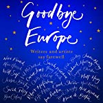 Goodbye Europe: Writers and Artists Say Farewell | Jessie Burton,Alain de Botton,Matt Haig,Richard Herring,Owen Jones,Mark Kermode,Robert Macfarlane