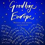 Goodbye Europe: Writers and Artists Say Farewell | Jessie Burton,Alain de Botton,Matt Haig,Richard Herring,Owen Jones,Mark Kermode,Robert Macfarlane