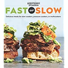 Better Homes and Gardens Fast or Slow: Delicious Meals for Slow Cookers, Pressure Cookers, or Multi Cookers