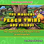 The Magical Peach Twins and Friends: The Legend of How the Peach Twins Saved Breakfast | Michael Kurland