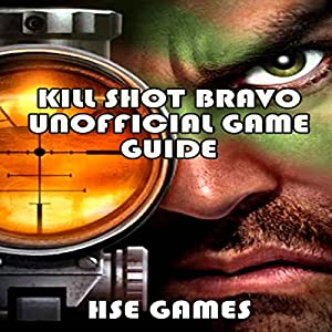 Kill Shot Bravo Unofficial Game Guide Audiobook
