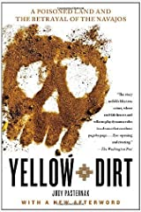 Yellow Dirt: A Poisoned Land and the Betrayal of the Navajos by Judy Pasternak (2011-07-05) Paperback