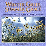 Winter Grief, Summer Grace, James E. Miller, 0806628332