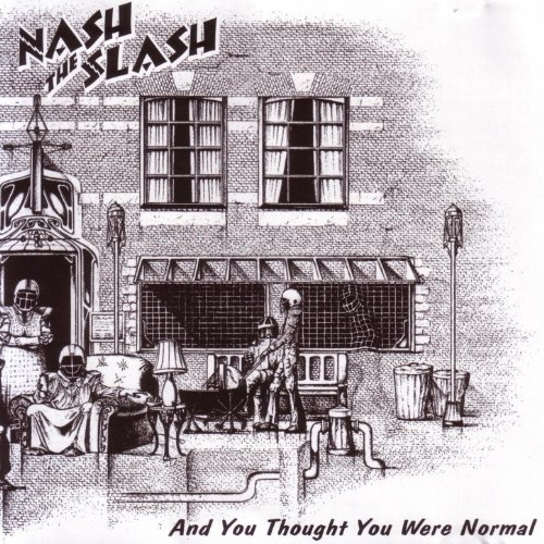 Nash The Slash - and You Thought You Were Normal - (AOF256CD) - REMASTERED - CD - FLAC - 2017 - WRE Download