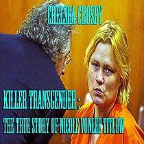 KILLER TRANSGENDER: THE TRUE STORY OF NICOLE VONLEE TITLOW