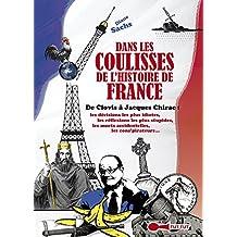 Dans les coulisses de l'Histoire de France: De Clovis à Jacques Chirac : les décisions les plus idiotes, les réflexions les plus stupides, les morts accidentelles, ... les con'spirateurs... (French Edition)