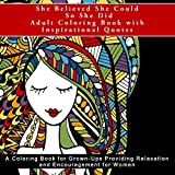 img - for She Believed She Could So She Did Adult Coloring Book with Inspirational Quotes: A Coloring Book for Grown-Ups Providing Relaxation and Encouragement ... and assist with Anti-Stress and Mindfulness) book / textbook / text book