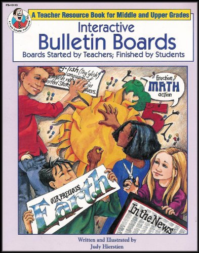 Interactive Bulletin Boards: Boards Started By Teachers and Finished By Students (A Teacher Resource Book for Middle and Upper Grades) [Illustrated]