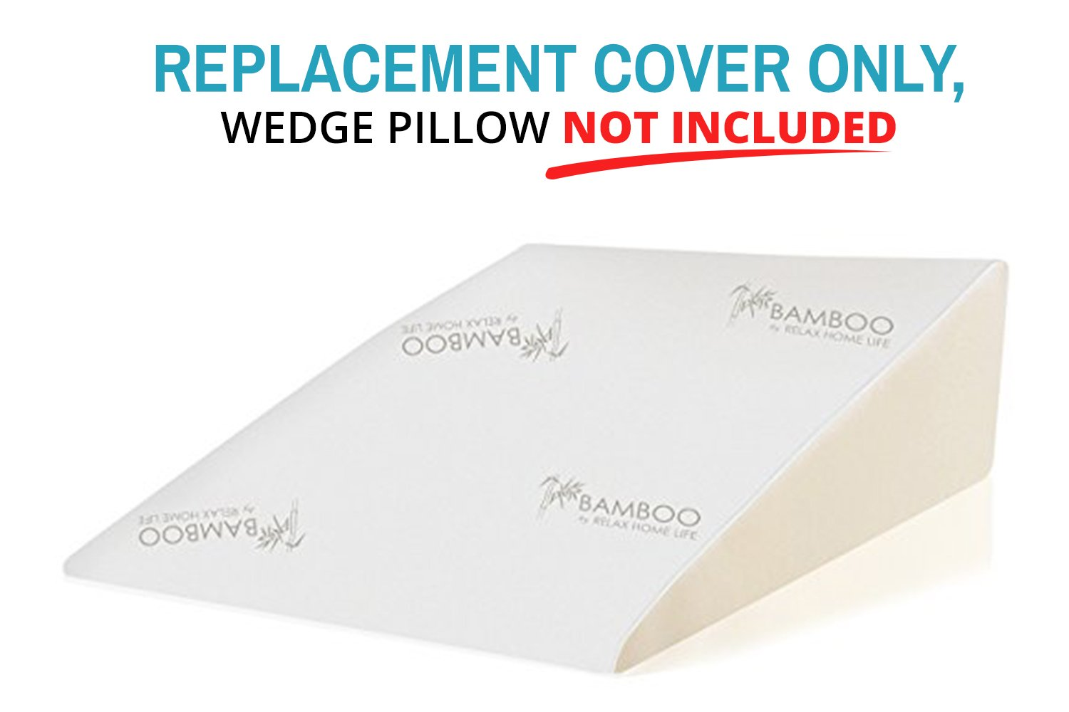 Relax Home Life - Foam Bed Wedge Bamboo Pillow (25''L x 25''W x 12''H) Replacement Cover ONLY - Designed to Fit Only Relax Home Life Wedge Pillows (25''L x 25''W x 12''H)