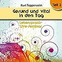 Gesund und vital in den Tag: Teil 2 (Lebenspraxis-Live-Seminar) Hörbuch von Kurt Tepperwein Gesprochen von: Kurt Tepperwein
