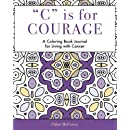 C is for Courage: A Coloring Book Journal for Living With Cancer