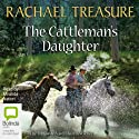 The Cattleman's Daughter Audiobook by Rachael Treasure Narrated by Miranda Nation